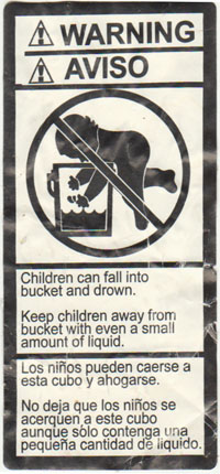 Warning label from 5 gallon bucket advising of the danger of children drowning in the bucket